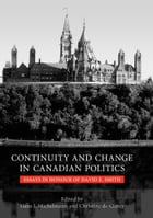 Continuity and Change in Canadian Politics: Essays in Honour of David E. Smith