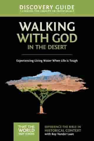 Walking with God in the Desert Discovery Guide: Experiencing Living Water When Life is Tough by Ray Vander Laan