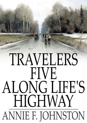 Travelers Five Along Life's Highway by Annie F. Johnston