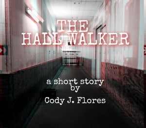 The Hall Walker by Cody J. Flores