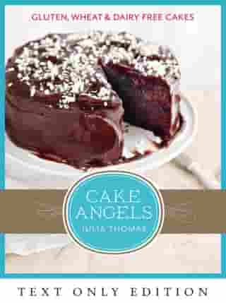 Cake Angels Text Only: Amazing gluten, wheat and dairy free cakes by Julia Thomas