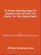 53 Mouth Watering Deep Fry Recipes From All Over The World by Editorial Team Of MPowerUniversity.com