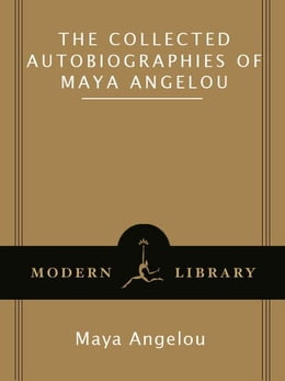 Book The Collected Autobiographies of Maya Angelou by Maya Angelou