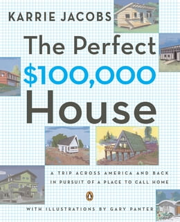 Book The Perfect $100,000 House: A Trip Across America and Back in Pursuit of a Place to Call Home by Karrie Jacobs