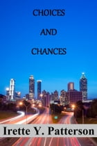 Choices and Chances: Three Short Stories by Irette Y. Patterson
