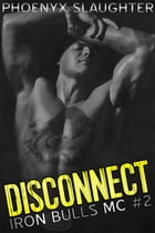 Disconnect (Iron Bulls MC #2) by Phoenyx Slaughter