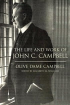 The Life and Work of John C. Campbell by Olive Dame Campbell