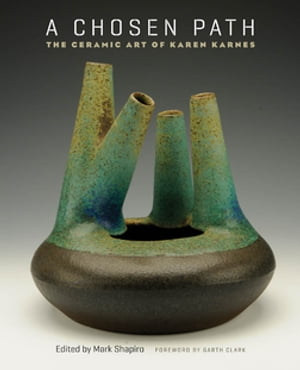A Chosen Path The Ceramic Art of Karen Karnes