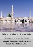 Muntakhab Ahadith: A Selection of Ahadith Relating to the Six Qualities of Da'wat and Tabligh by Shaykh Maulana Muhammad Yusuf Kandhlawi (RA)
