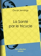 La Santé par le tricycle by Oscar Jennings