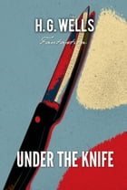 Under The Knife by H. Wells