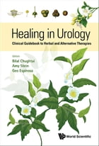Healing in Urology: Clinical Guidebook to Herbal and Alternative Therapies by Bilal Chughtai