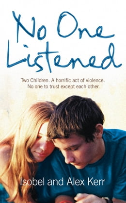 Book No One Listened: Two children caught in a tragedy with no one else to trust except for each other by Isobel Kerr