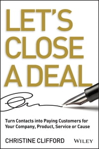 Let's Close a Deal: Turn Contacts into Paying Customers for Your Company, Product, Service or Cause