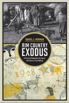Rim Country Exodus: A Story of Conquest, Renewal, and Race in the Making by Daniel J. Herman