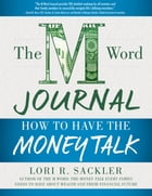 The M Word Journal: How to Have the Money Talk by Lori R. Sackler
