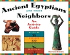Ancient Egyptians and Their Neighbors: An Activity Guide by Marian Broida