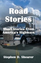 Road Stories: Short Stories From America's Highways by Stephen Shearer