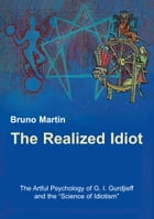 """The Realized Idiot: The Artful Psychology of G. I. Gurdjieff and the """"Science of Idiotism"""" by Bruno Martin"""