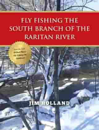 Fly Fishing the South Branch of the Raritan River by Jim Holland