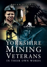 Yorkshire Mining Veterans: In Their Own Words
