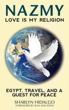 NAZMY - LOVE IS MY RELIGION: EGYPT, TRAVEL, AND A QUEST FOR PEACE by Sharlyn Hidalgo
