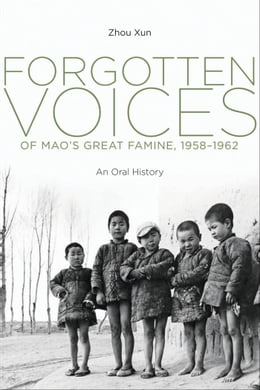 Book Forgotten Voices of Mao's Great Famine, 1958-1962: An Oral History by Xun Zhou