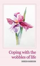 Coping with the Wobbles of Life by Doreen Harrison