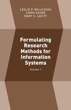 Formulating Research Methods for Information Systems: Volume 1