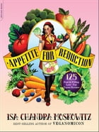 Appetite for Reduction: 125 Fast and Filling Low-Fat Vegan Recipes by Isa Chandra Moskowitz