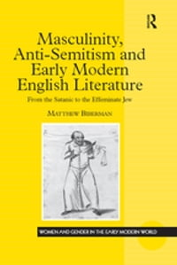 Masculinity, Anti-Semitism and Early Modern English Literature: From the Satanic to the Effeminate…