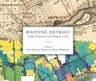 Mapping Detroit: Land, Community, and Shaping a City by June Manning Thomas