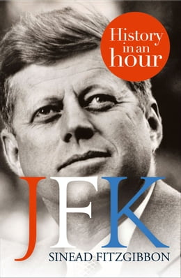 Book JFK: History in an Hour by Sinead Fitzgibbon