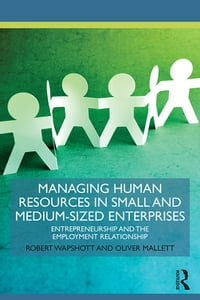 Managing Human Resources in Small and Medium-Sized Enterprises: Entrepreneurship and the Employment…