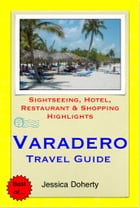 Varadero, Cuba Travel Guide - Sightseeing, Hotel, Restaurant & Shopping Highlights (Illustrated) by Jessica Doherty