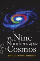 The Nine Numbers of the Cosmos by Michael Rowan-Robinson