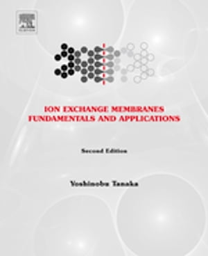 Ion Exchange Membranes Fundamentals and Applications