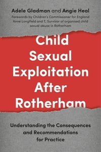 Child Sexual Exploitation After Rotherham: Understanding the Consequences and Recommendations for…