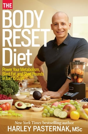 The Body Reset Diet: Power Your Metabolism Blast Fat And Shed Pounds In Just 15 Days by Harley Pasternak