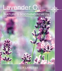 Book Lavender Oil: Nature's Soothing Herb by Julia Lawless