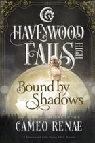 Bound by Shadows: A Havenwood Falls High Novella by Cameo Renae