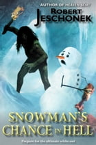 Snowman's Chance in Hell: A Dark Fantasy Tale by Robert Jeschonek