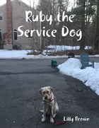 Ruby the Service Dog by Lilly Brown