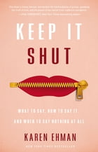 Keep It Shut: What to Say, How to Say It, and When to Say Nothing at All by Karen Ehman