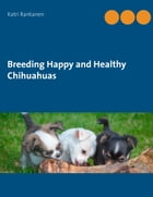 Breeding Happy and Healthy Chihuahuas by Katri Rantanen
