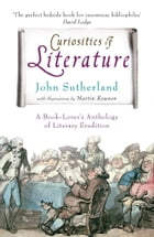 Curiosities of Literature: A Book-lover's Anthology of Literary Erudition by John Sutherland