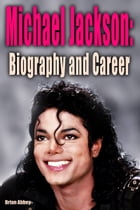 Michael Jackson: Biography and Career by Brian Abbey