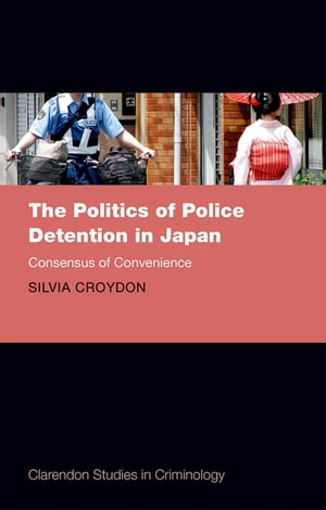 The Politics of Police Detention in Japan Consensus of Convenience