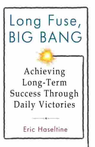 Long Fuse, Big Bang: Achieving Long-Term Success Through Daily Victories