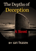 The Depths of Deception by Ian Fraser